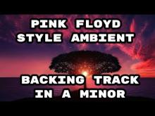 Embedded thumbnail for Pink Floyd Style Ambient Backing Track in A Minor (Am)