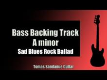 Embedded thumbnail for Bass Backing Track Jam in A Minor | Sad Blues Rock Ballad