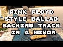 Embedded thumbnail for Pink Floyd Style Ballad Guitar Backing Track Jam in A Minor