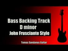 Embedded thumbnail for Bass Backing Track | D minor | John Frusciante Style | RHCP | Ballad | NO BASS | Chords | Scale BPM