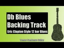 Embedded thumbnail for Blues Backing Track in Db | Eric Clapton Style | Slow 12 bar Shuffle Guitar Backtrack