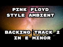 Embedded thumbnail for Pink Floyd Style Ambient Backing Track 2 in E Minor (Em)