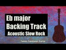 Embedded thumbnail for Eb major Backing Track - E flat - Acoustic Slow Rock Guitar Jam Backtrack