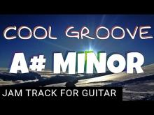 Embedded thumbnail for Cool Groove Backing Track For Guitar in A# Minor (A#m)