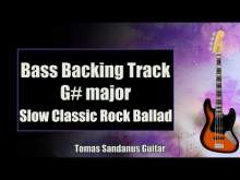 Embedded thumbnail for Bass Backing Track G# major - G sharp - Slow Classic Rock Ballad - NO BASS